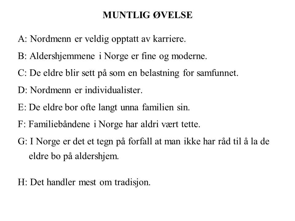 MUNTLIG ØVELSE A: Nordmenn er veldig opptatt av karriere. B: Aldershjemmene i Norge er fine og moderne.