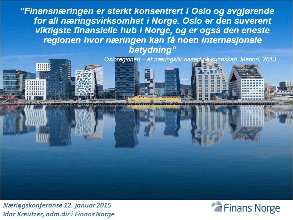 Finansnæringen er sterkt konsentrert i Oslo og avgjørende for all næringsvirksomhet i Norge. Oslo er den suverent viktigste finansielle hub i Norge, og er også den eneste regionen hvor næringen kan få noen internasjonale betydning