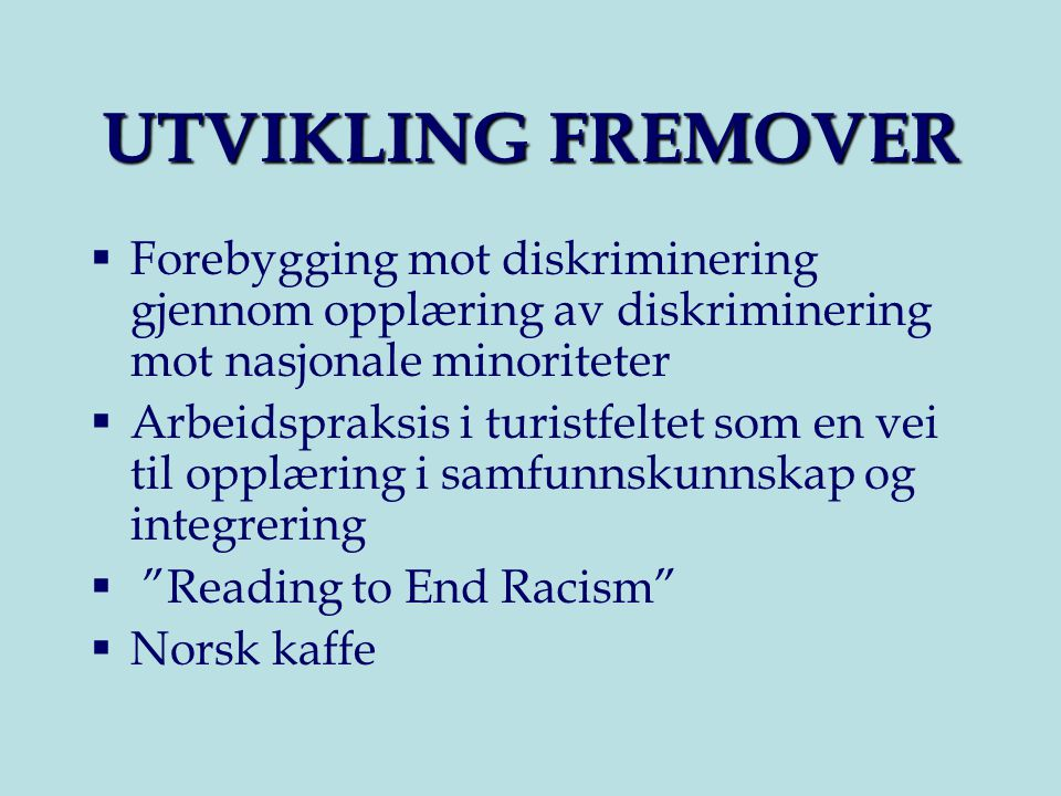 UTVIKLING FREMOVER Forebygging mot diskriminering gjennom opplæring av diskriminering mot nasjonale minoriteter.