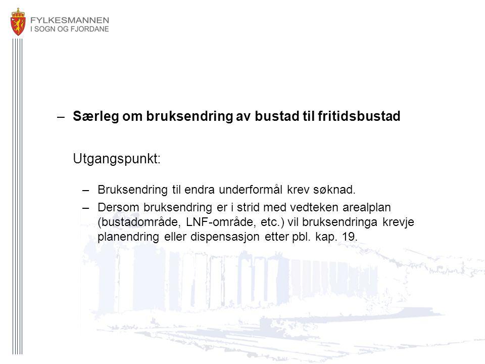 Særleg om bruksendring av bustad til fritidsbustad Utgangspunkt: