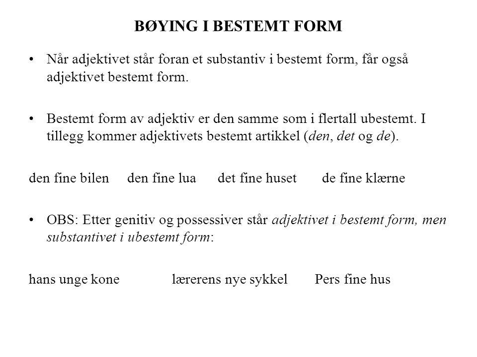 BØYING I BESTEMT FORM Når adjektivet står foran et substantiv i bestemt form, får også adjektivet bestemt form.