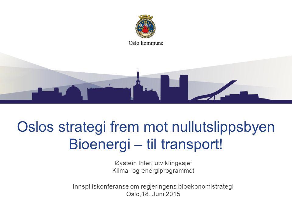 Oslos strategi frem mot nullutslippsbyen Bioenergi – til transport!