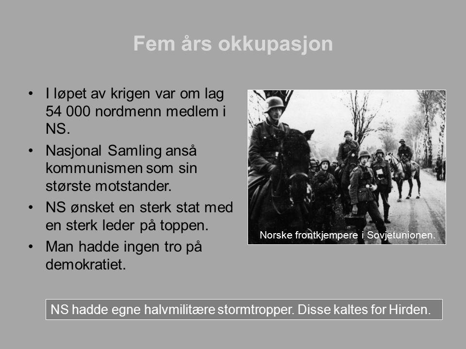 Fem års okkupasjon I løpet av krigen var om lag 54 000 nordmenn medlem i NS. Nasjonal Samling anså kommunismen som sin største motstander.