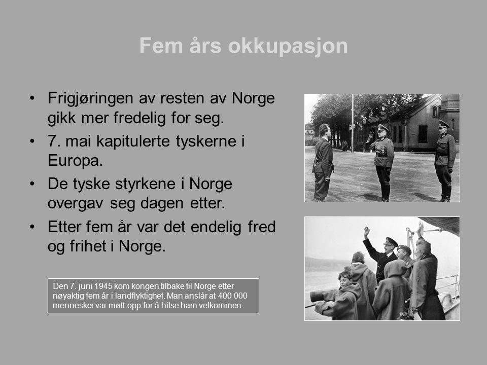 Fem års okkupasjon Frigjøringen av resten av Norge gikk mer fredelig for seg. 7. mai kapitulerte tyskerne i Europa.