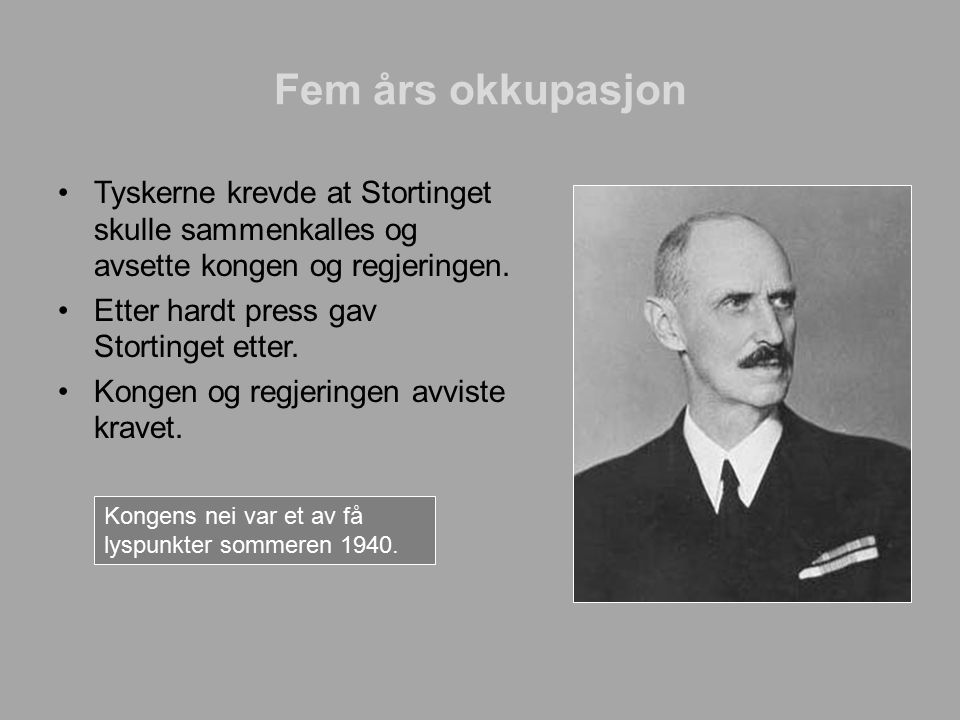 Fem års okkupasjon Tyskerne krevde at Stortinget skulle sammenkalles og avsette kongen og regjeringen.
