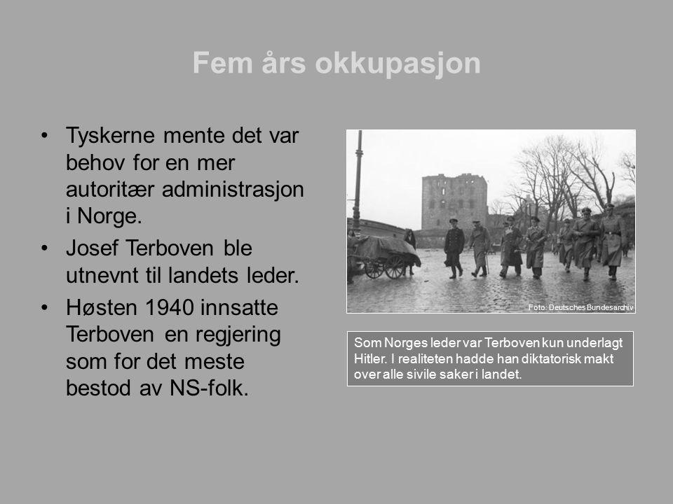 Fem års okkupasjon Tyskerne mente det var behov for en mer autoritær administrasjon i Norge. Josef Terboven ble utnevnt til landets leder.