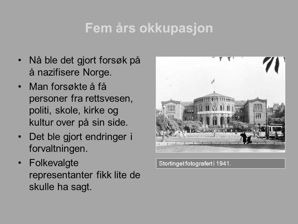 Fem års okkupasjon Nå ble det gjort forsøk på å nazifisere Norge.