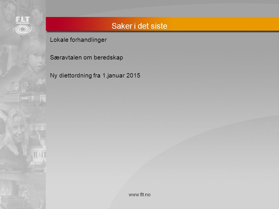 Saker i det siste Lokale forhandlinger Særavtalen om beredskap Ny diettordning fra 1.januar 2015 www.flt.no.