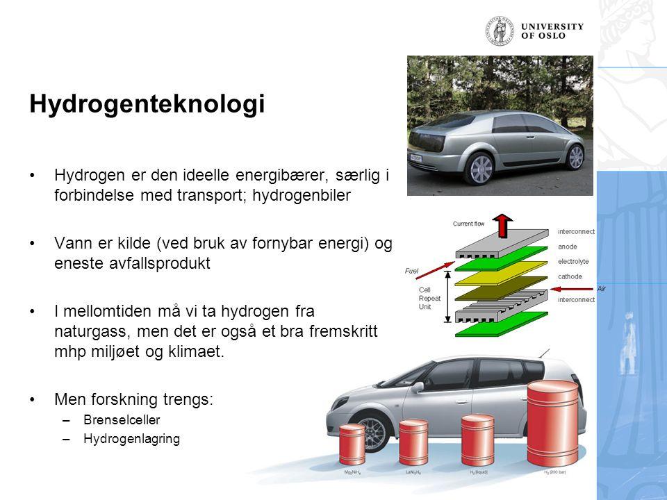 Hydrogenteknologi Hydrogen er den ideelle energibærer, særlig i forbindelse med transport; hydrogenbiler.