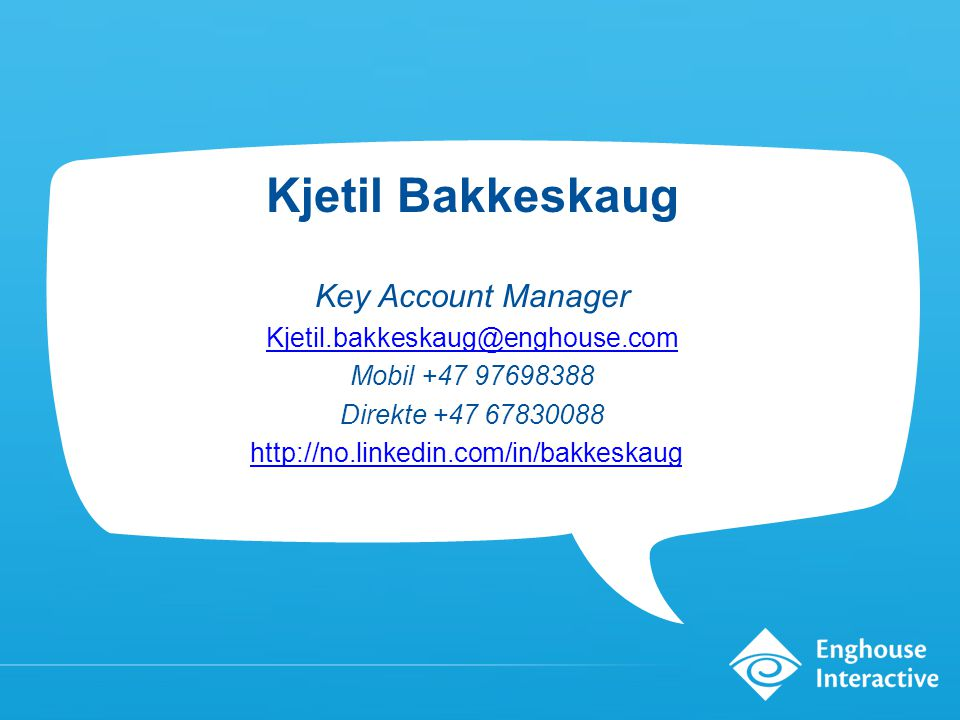 Kjetil Bakkeskaug Key Account Manager Kjetil.bakkeskaug@enghouse.com