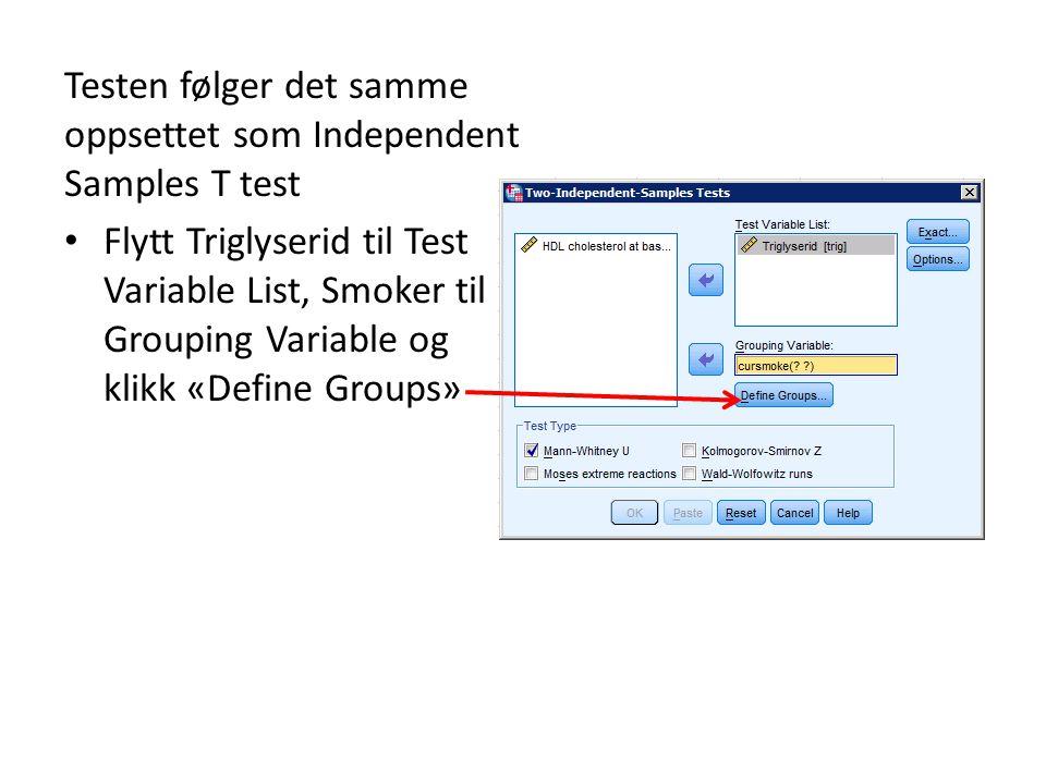 Testen følger det samme oppsettet som Independent Samples T test