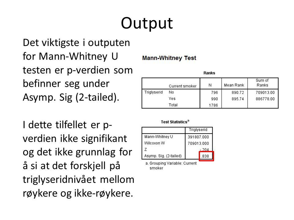 Output Det viktigste i outputen for Mann-Whitney U testen er p-verdien som befinner seg under. Asymp. Sig (2-tailed).