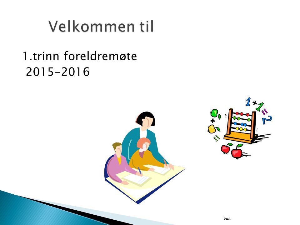 Velkommen til 1.trinn foreldremøte 2015-2016 bmt