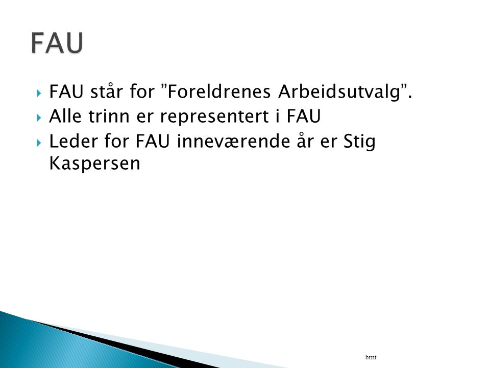 FAU FAU står for Foreldrenes Arbeidsutvalg .