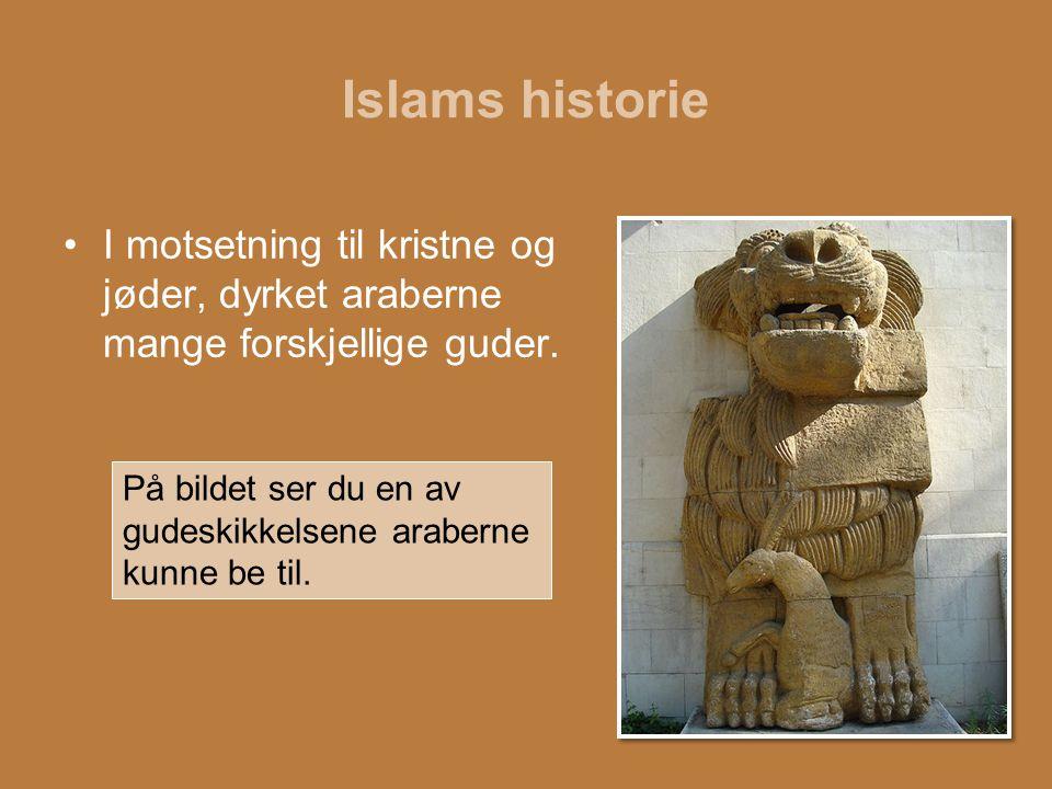 Islams historie I motsetning til kristne og jøder, dyrket araberne mange forskjellige guder.