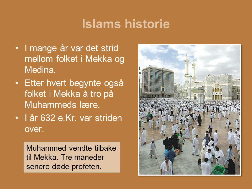 Islams historie I mange år var det strid mellom folket i Mekka og Medina. Etter hvert begynte også folket i Mekka å tro på Muhammeds lære.
