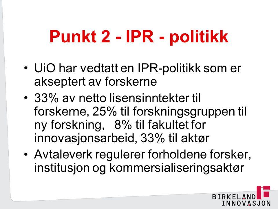 Punkt 2 - IPR - politikk UiO har vedtatt en IPR-politikk som er akseptert av forskerne.