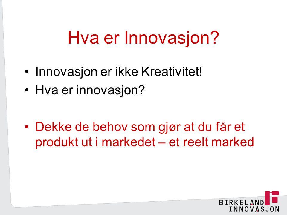 Hva er Innovasjon Innovasjon er ikke Kreativitet! Hva er innovasjon