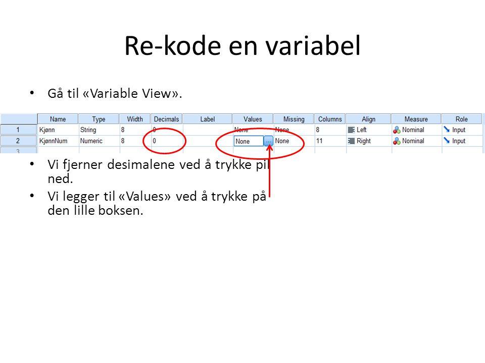 Re-kode en variabel Gå til «Variable View».