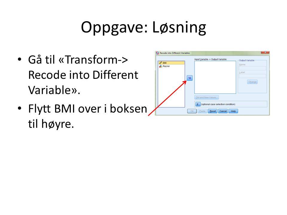 Oppgave: Løsning Gå til «Transform-> Recode into Different Variable».