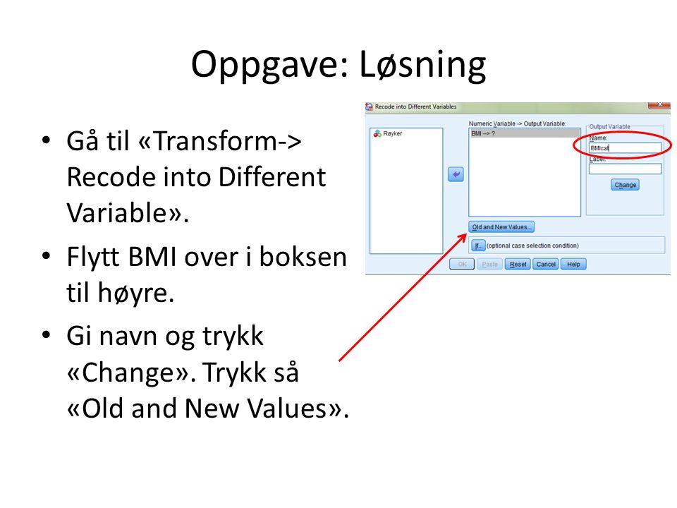 Oppgave: Løsning Gå til «Transform-> Recode into Different Variable». Flytt BMI over i boksen til høyre.