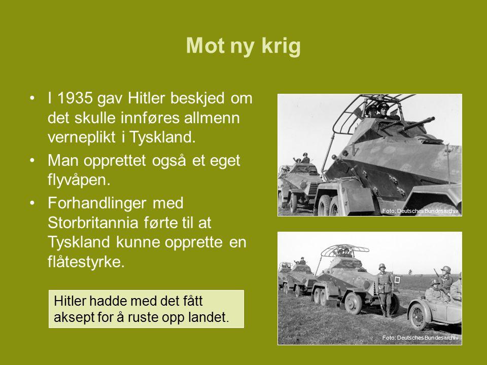 Mot ny krig I 1935 gav Hitler beskjed om det skulle innføres allmenn verneplikt i Tyskland. Man opprettet også et eget flyvåpen.