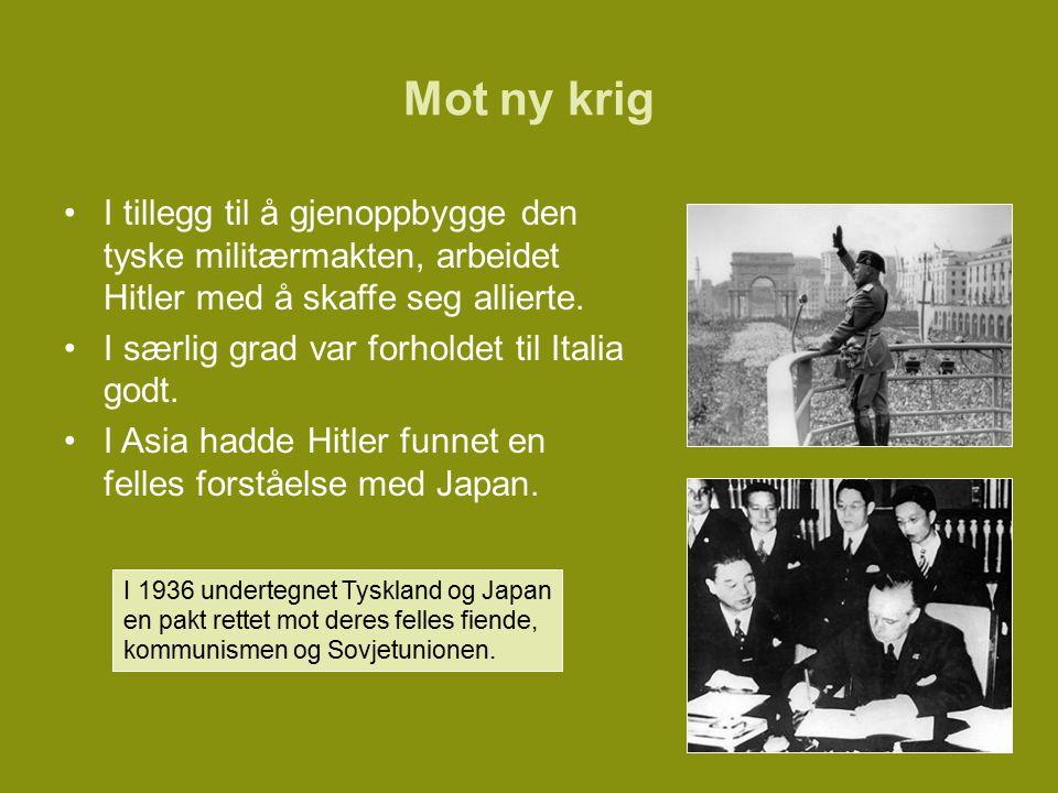 Mot ny krig I tillegg til å gjenoppbygge den tyske militærmakten, arbeidet Hitler med å skaffe seg allierte.