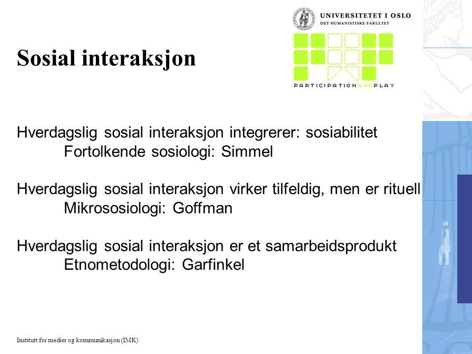 Sosial interaksjon Hverdagslig sosial interaksjon integrerer: sosiabilitet. Fortolkende sosiologi: Simmel.