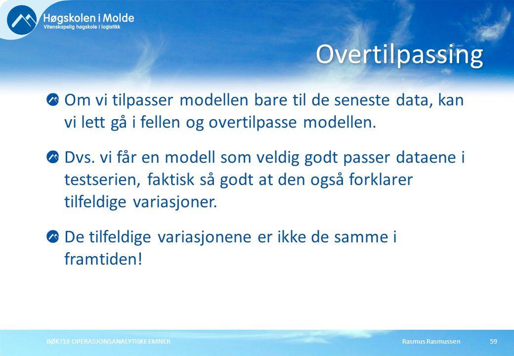 Overtilpassing Om vi tilpasser modellen bare til de seneste data, kan vi lett gå i fellen og overtilpasse modellen.