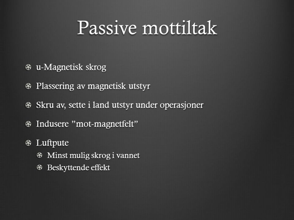 Passive mottiltak u-Magnetisk skrog Plassering av magnetisk utstyr