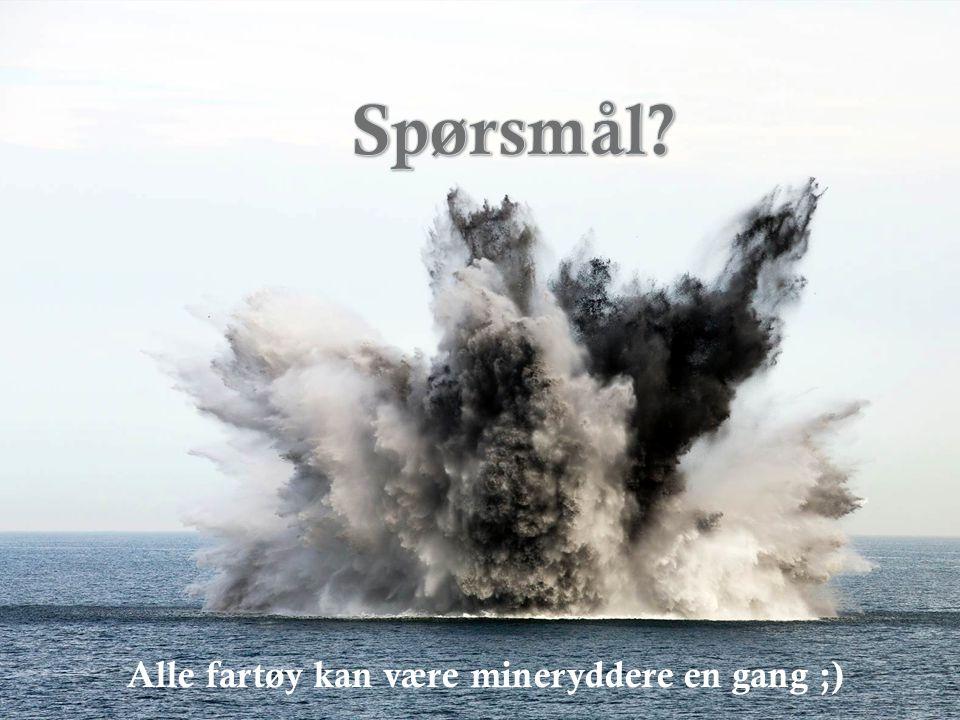 Spørsmål Alle fartøy kan være mineryddere en gang ;)