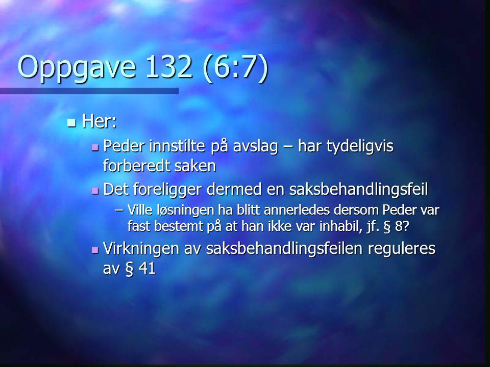 Oppgave 132 (6:7) Her: Peder innstilte på avslag – har tydeligvis forberedt saken. Det foreligger dermed en saksbehandlingsfeil.