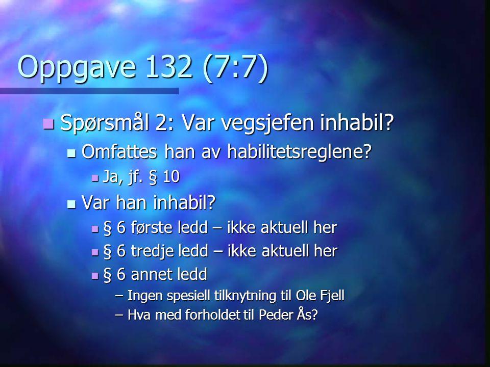 Oppgave 132 (7:7) Spørsmål 2: Var vegsjefen inhabil