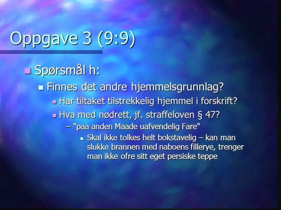 Oppgave 3 (9:9) Spørsmål h: Finnes det andre hjemmelsgrunnlag