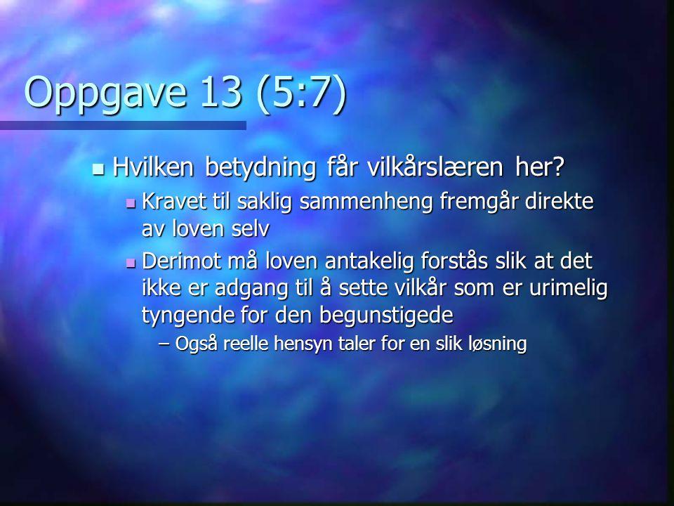 Oppgave 13 (5:7) Hvilken betydning får vilkårslæren her