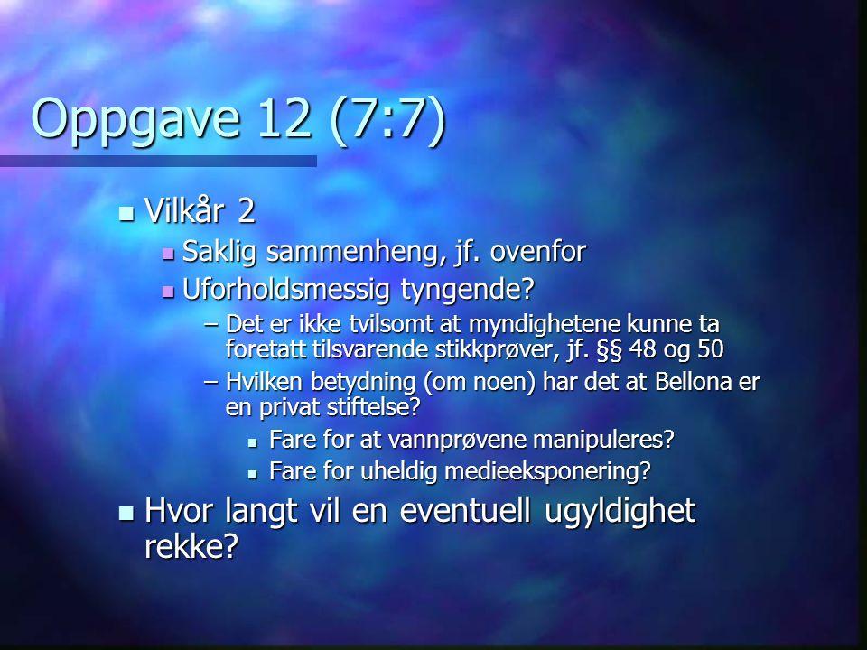 Oppgave 12 (7:7) Vilkår 2. Saklig sammenheng, jf. ovenfor. Uforholdsmessig tyngende