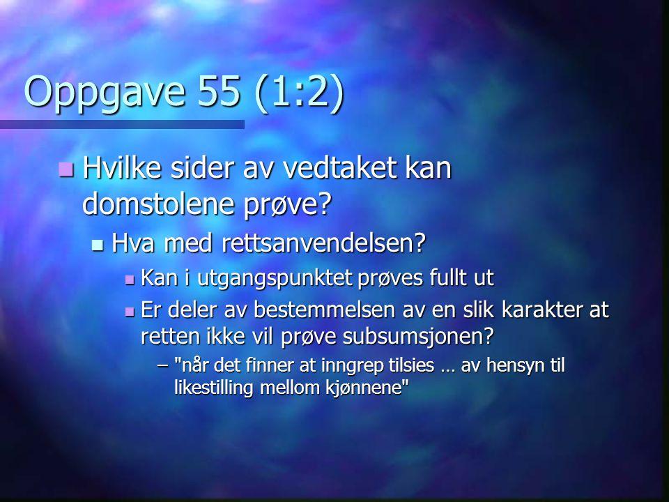 Oppgave 55 (1:2) Hvilke sider av vedtaket kan domstolene prøve