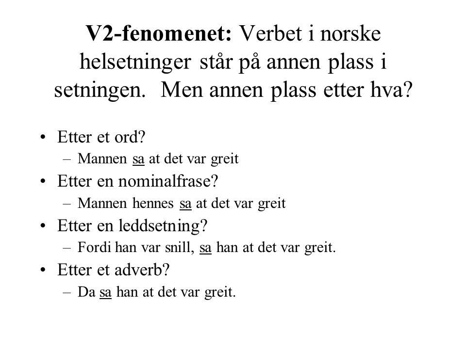 V2-fenomenet: Verbet i norske helsetninger står på annen plass i setningen. Men annen plass etter hva