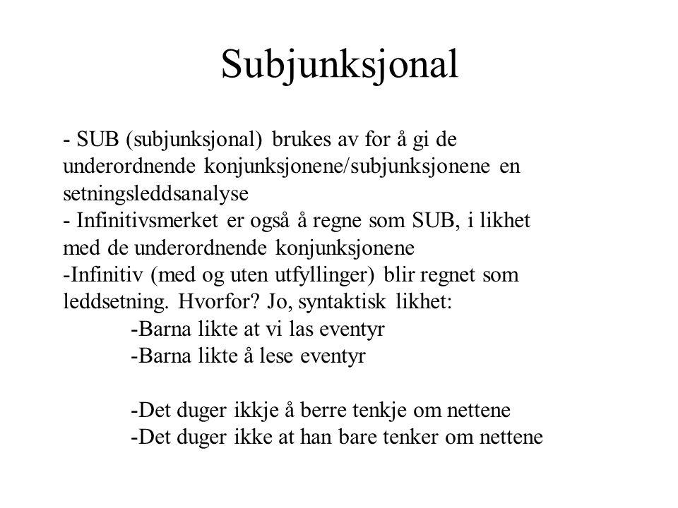 Subjunksjonal - SUB (subjunksjonal) brukes av for å gi de underordnende konjunksjonene/subjunksjonene en setningsleddsanalyse.