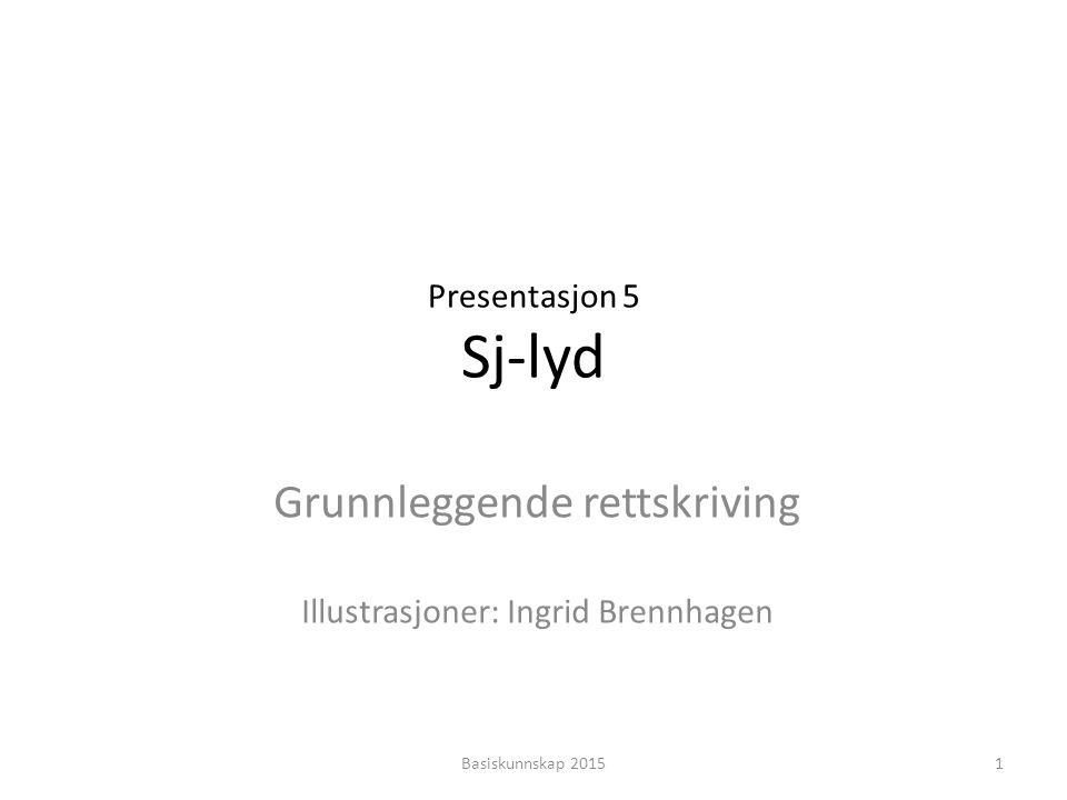 Grunnleggende rettskriving Illustrasjoner: Ingrid Brennhagen