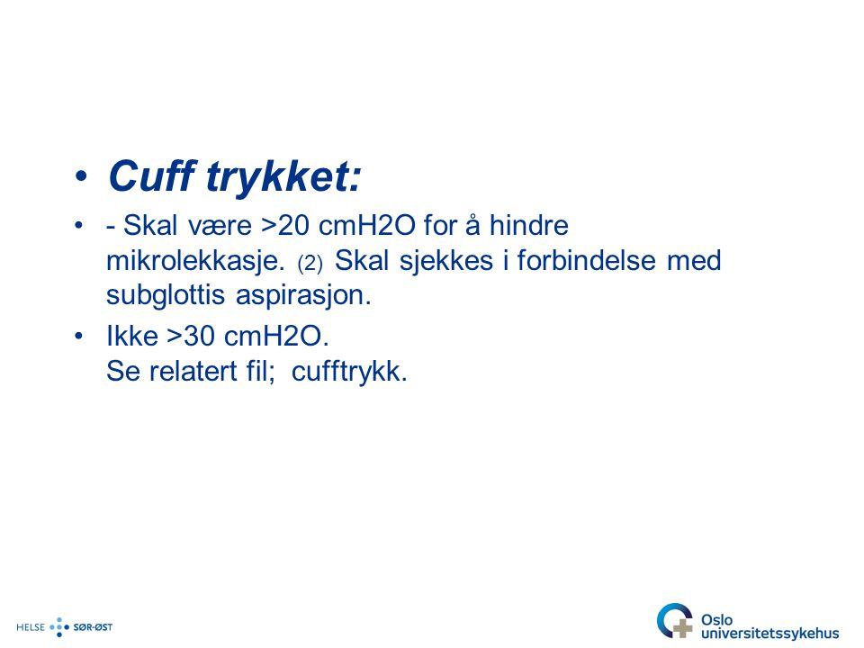 Cuff trykket: - Skal være >20 cmH2O for å hindre mikrolekkasje. (2) Skal sjekkes i forbindelse med subglottis aspirasjon.
