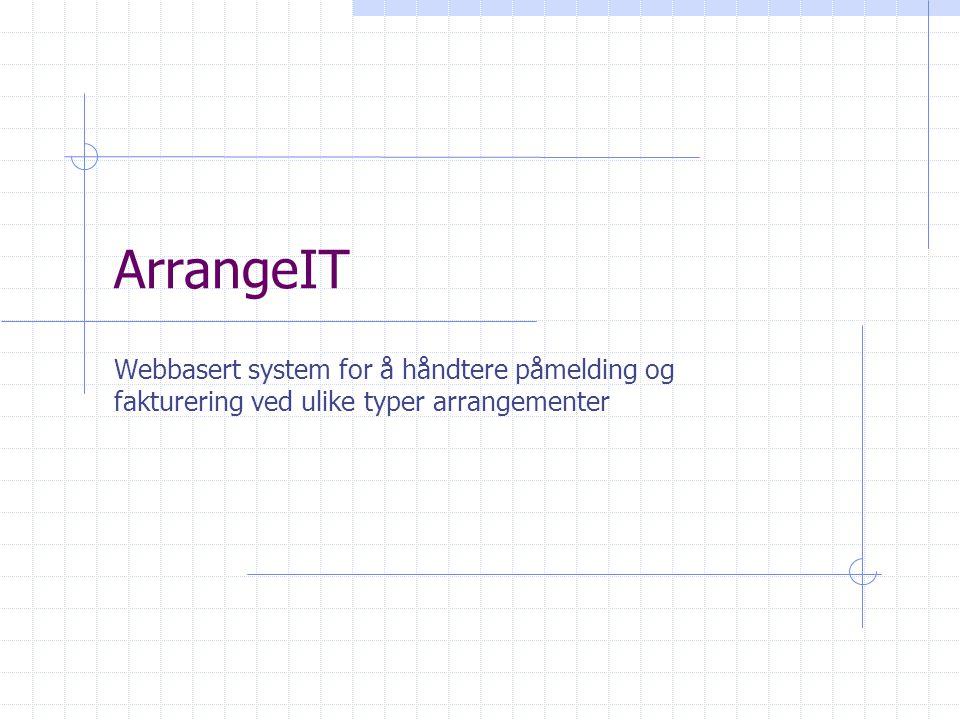ArrangeIT Webbasert system for å håndtere påmelding og fakturering ved ulike typer arrangementer