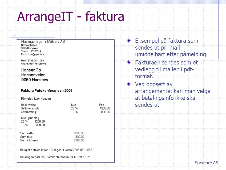 ArrangeIT - faktura Eksempel på faktura som sendes ut pr. mail umiddelbart etter påmelding. Fakturaen sendes som et vedlegg til mailen i pdf-format.