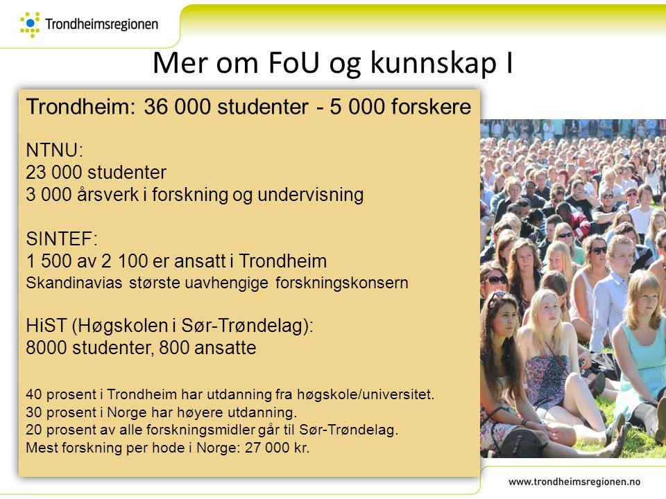 Mer om FoU og kunnskap I Trondheim: 36 000 studenter - 5 000 forskere