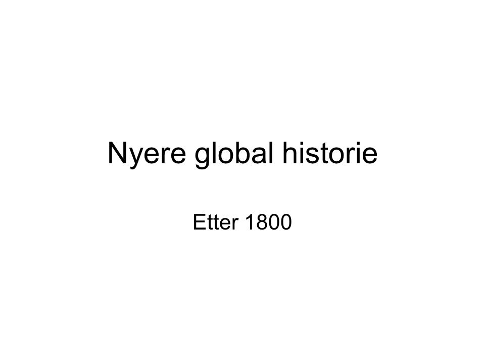 Nyere global historie Etter 1800
