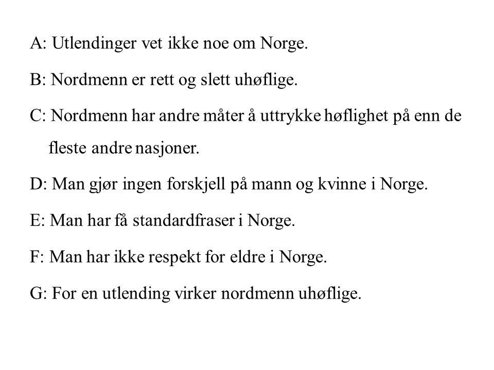 A: Utlendinger vet ikke noe om Norge.