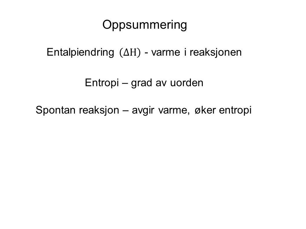 Oppsummering Entalpiendring ΔH - varme i reaksjonen
