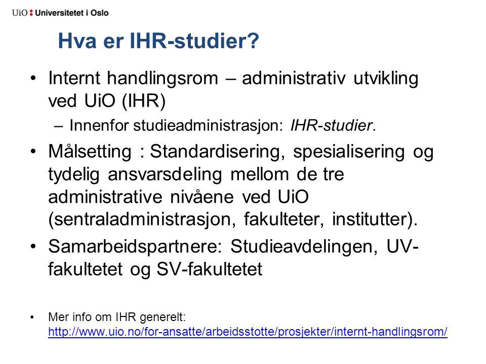Hva er IHR-studier Internt handlingsrom – administrativ utvikling ved UiO (IHR) Innenfor studieadministrasjon: IHR-studier.