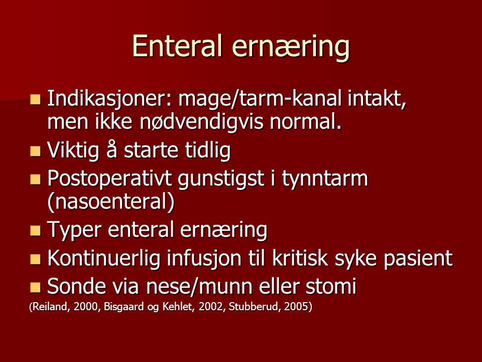 Enteral ernæring Indikasjoner: mage/tarm-kanal intakt, men ikke nødvendigvis normal. Viktig å starte tidlig.