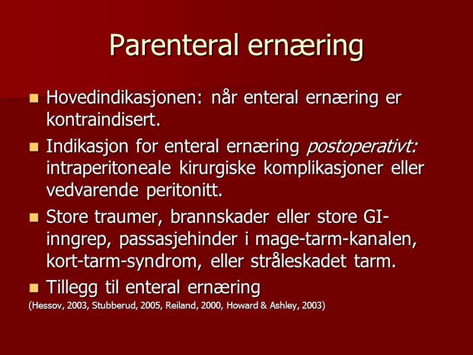 Parenteral ernæring Hovedindikasjonen: når enteral ernæring er kontraindisert.